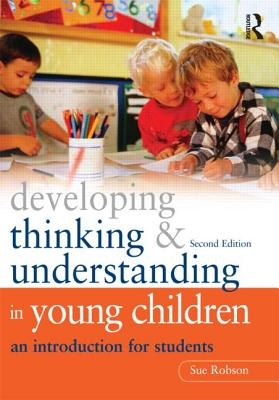Developing Thinking and Understanding in Young Children By Robson, Sue