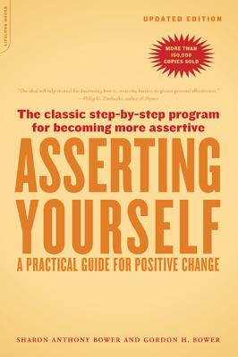 Asserting Yourself By Bower, Sharon Anthony/ Bower, Gordon H.