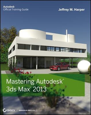 Mastering Autodesk 3ds Max 2013 By Harper, Jeffrey